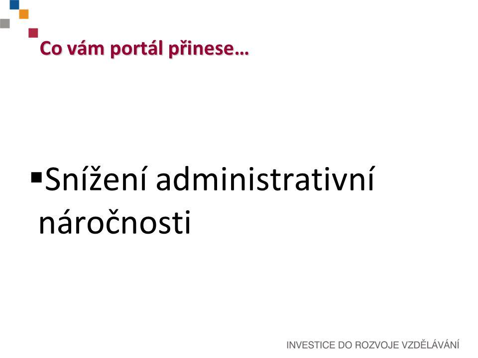 Co vám portál přinese…  Snížení administrativní náročnosti