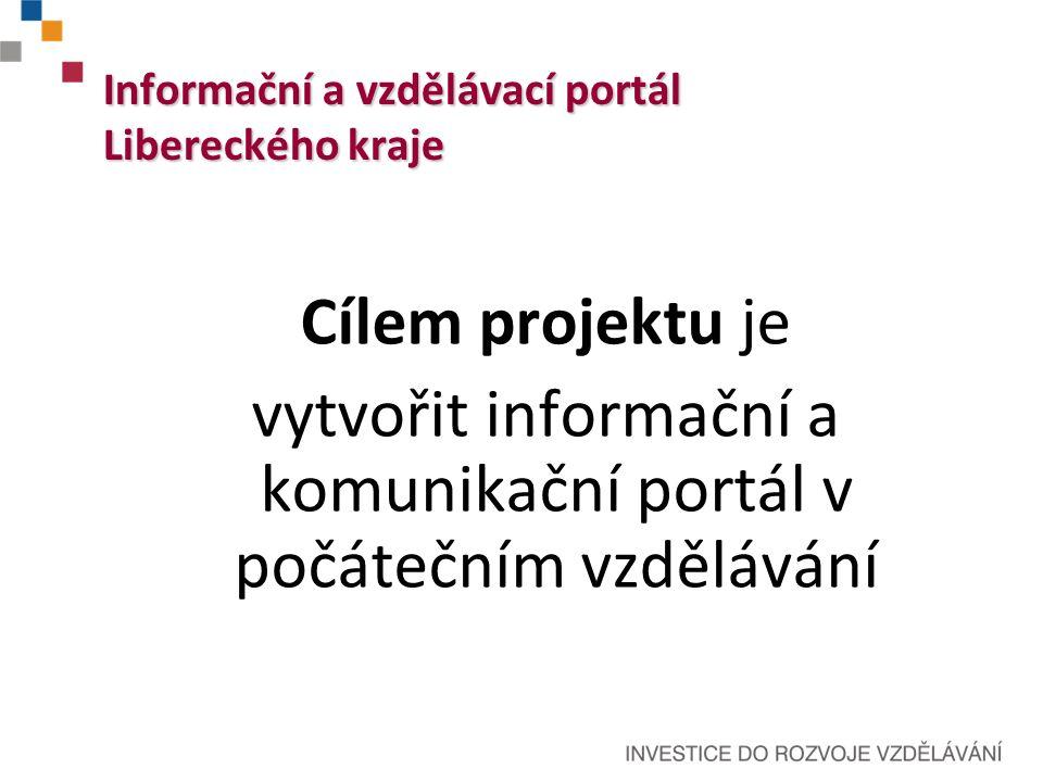 Pro koho je portál určen  Ředitelé škol a školských zařízení  Učitelé  Administrativní pracovníci škol  Žáci, studenti a rodiče  Pracovníci státní správy a samosprávy  Kdokoliv, kdo se zajímá o oblast vzdělávání v Libereckém kraji