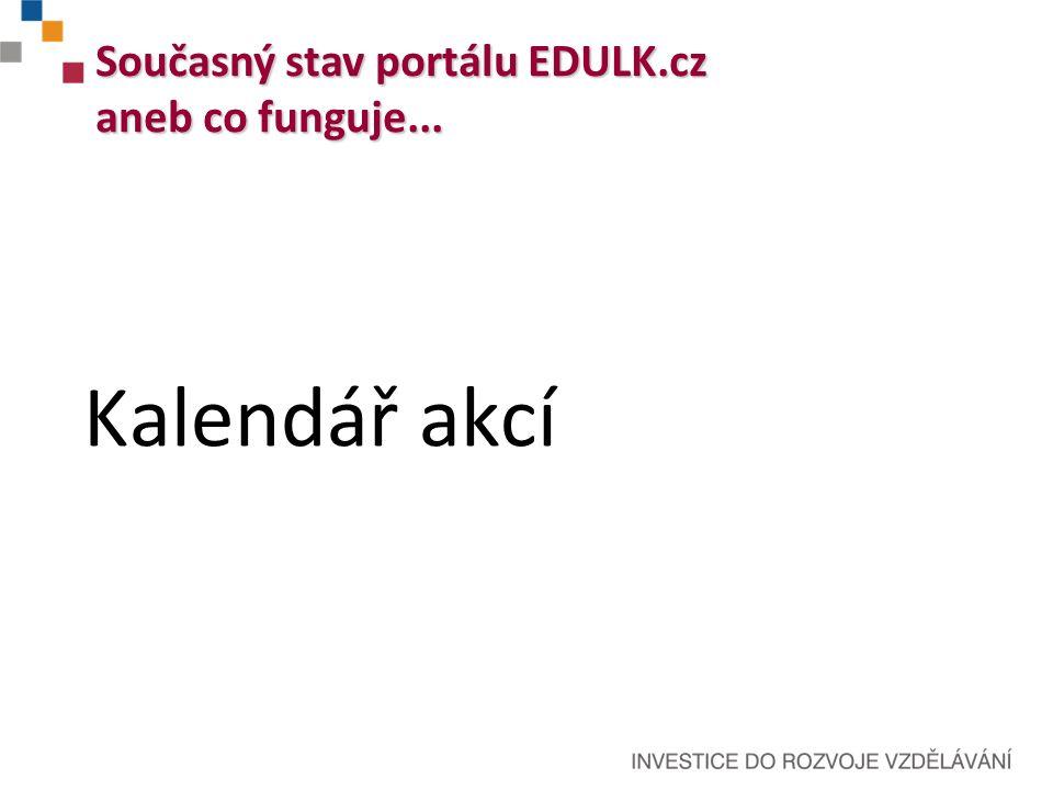Kalendář akcí Současný stav portálu EDULK.cz aneb co funguje...