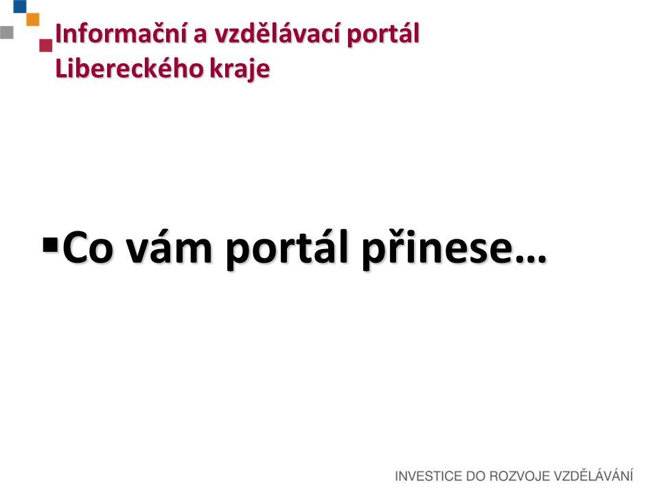 Co vám portál přinese…  Aktuální informace z oblasti vzdělávání a školství pro Liberecký kraj na jednom místě