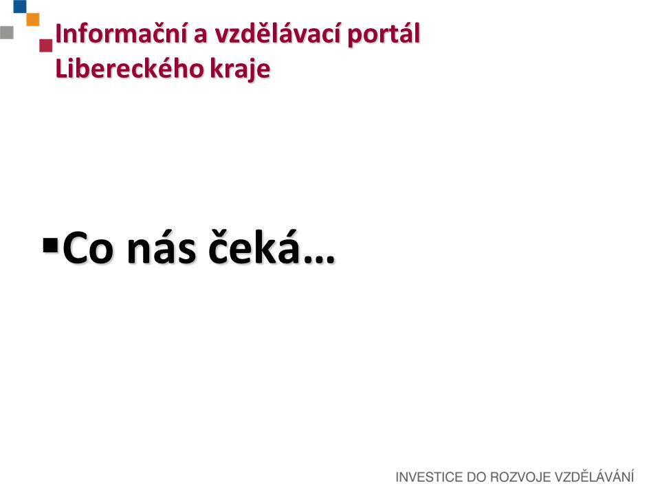 Informační a vzdělávací portál Libereckého kraje  Co nás čeká…