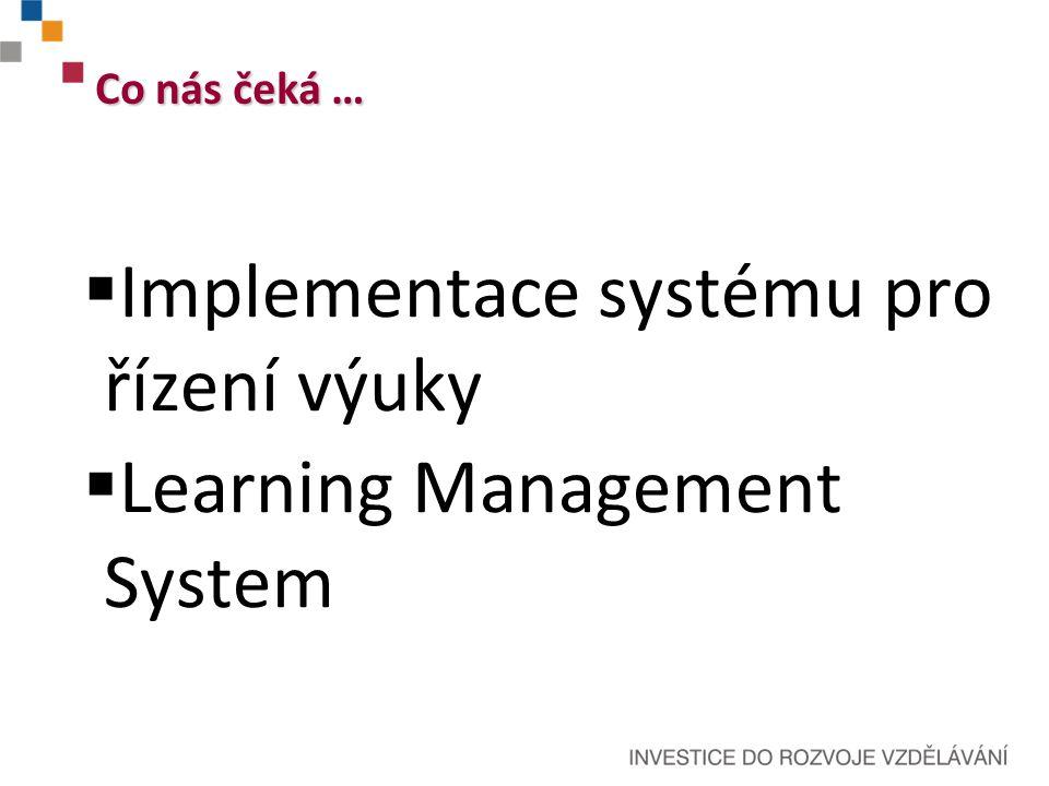  Implementace systému pro řízení výuky  Learning Management System Co nás čeká …