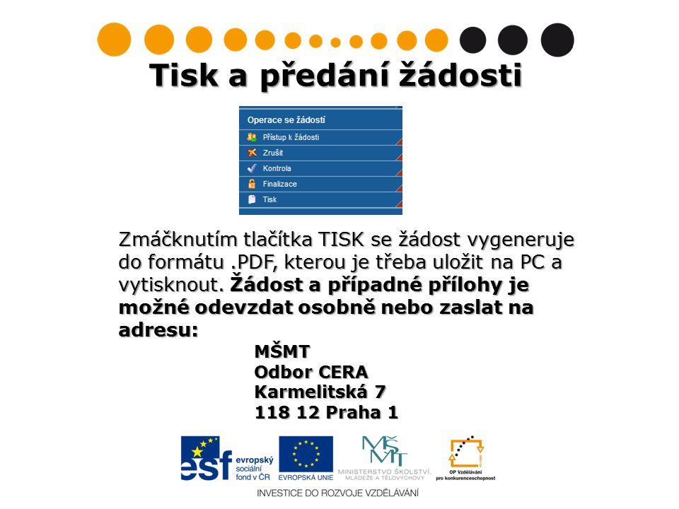 Tisk a předání žádosti Zmáčknutím tlačítka TISK se žádost vygeneruje do formátu.PDF, kterou je třeba uložit na PC a vytisknout. Žádost a případné příl