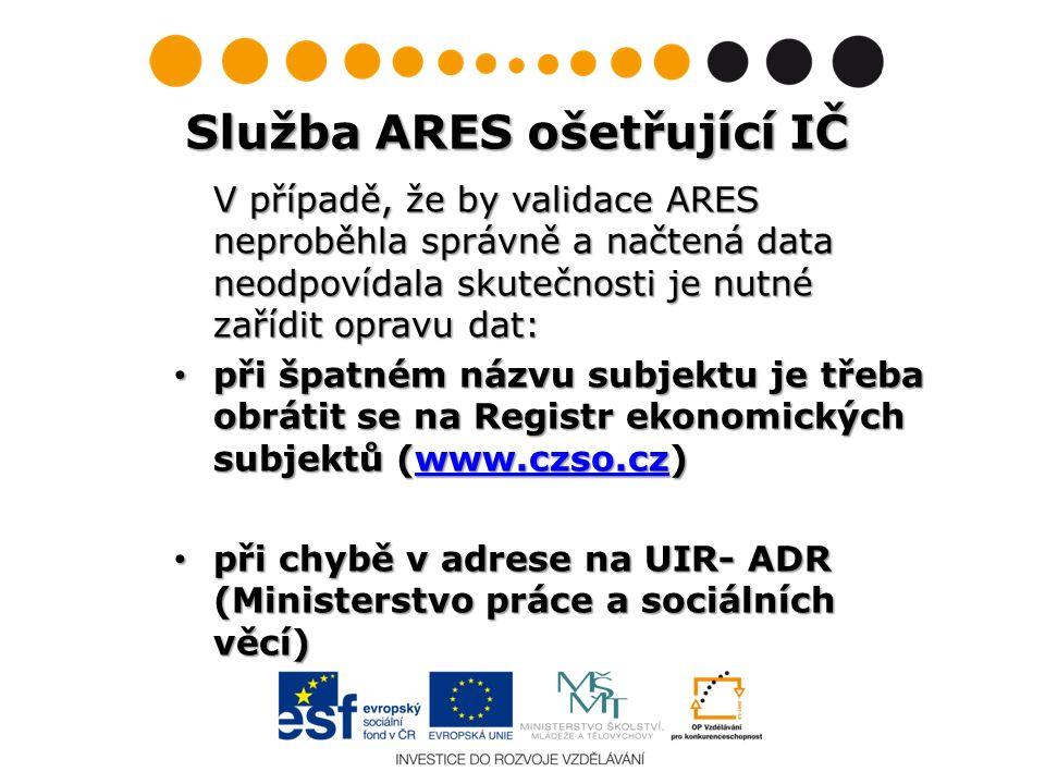 Služba ARES ošetřující IČ V případě, že by validace ARES neproběhla správně a načtená data neodpovídala skutečnosti je nutné zařídit opravu dat: při š