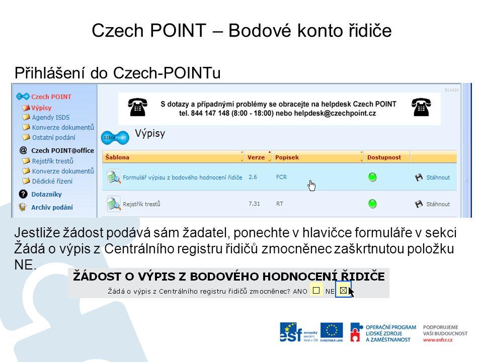 Czech POINT – Bodové konto řidiče Přihlášení do Czech-POINTu Jestliže žádost podává sám žadatel, ponechte v hlavičce formuláře v sekci Žádá o výpis z Centrálního registru řidičů zmocněnec zaškrtnutou položku NE.