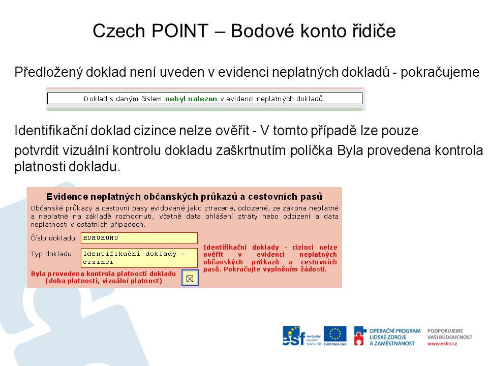 Czech POINT – Bodové konto řidiče Předložený doklad není uveden v evidenci neplatných dokladů - pokračujeme Identifikační doklad cizince nelze ověřit - V tomto případě lze pouze potvrdit vizuální kontrolu dokladu zaškrtnutím políčka Byla provedena kontrola platnosti dokladu.