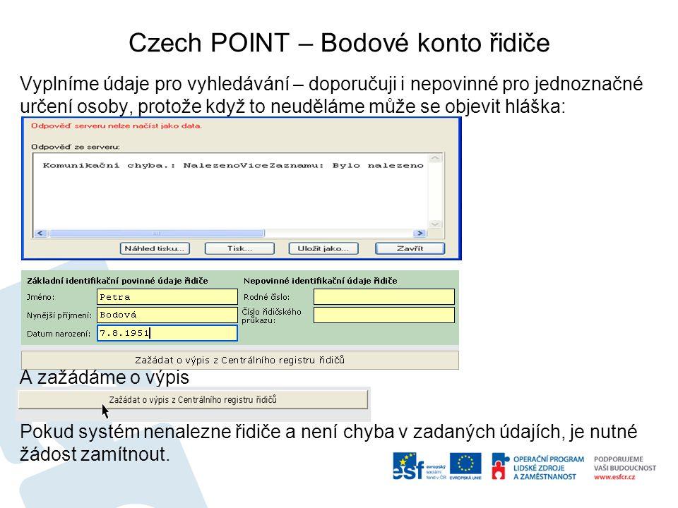 Czech POINT – Bodové konto řidiče Vyplníme údaje pro vyhledávání – doporučuji i nepovinné pro jednoznačné určení osoby, protože když to neuděláme může se objevit hláška: A zažádáme o výpis Pokud systém nenalezne řidiče a není chyba v zadaných údajích, je nutné žádost zamítnout.