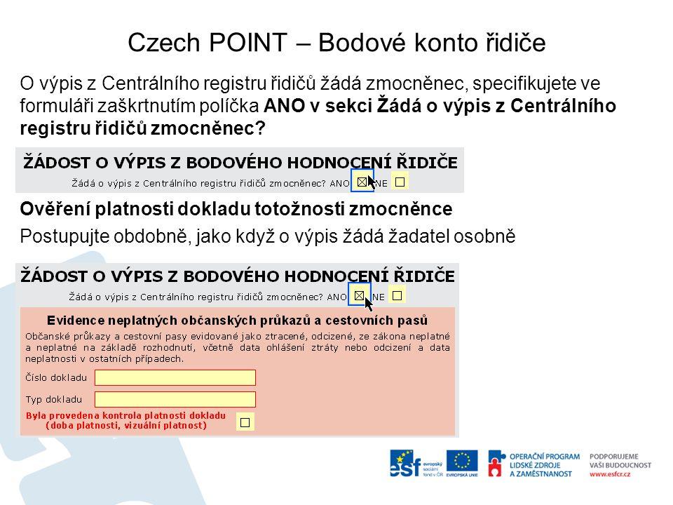 Czech POINT – Bodové konto řidiče O výpis z Centrálního registru řidičů žádá zmocněnec, specifikujete ve formuláři zaškrtnutím políčka ANO v sekci Žádá o výpis z Centrálního registru řidičů zmocněnec.