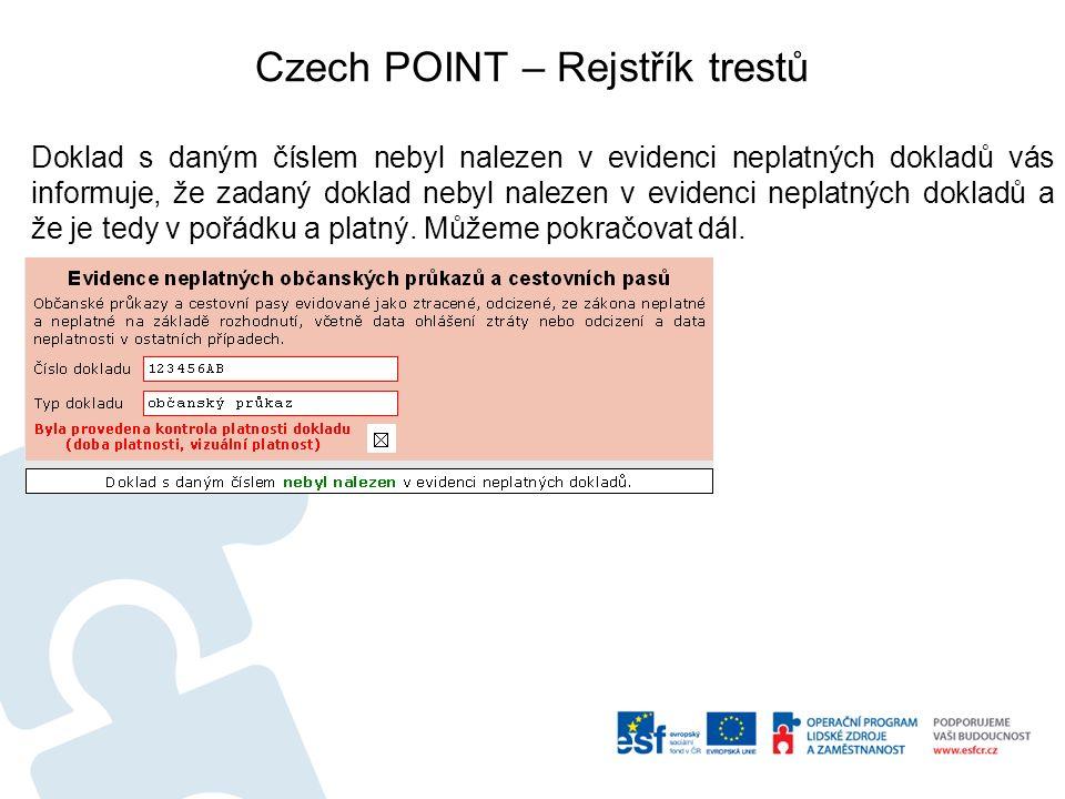 Czech POINT – Rejstřík trestů Doklad s daným číslem nebyl nalezen v evidenci neplatných dokladů vás informuje, že zadaný doklad nebyl nalezen v evidenci neplatných dokladů a že je tedy v pořádku a platný.