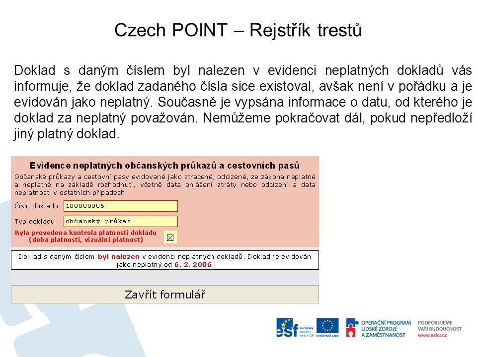 Czech POINT – Rejstřík trestů Doklad s daným číslem byl nalezen v evidenci neplatných dokladů vás informuje, že doklad zadaného čísla sice existoval, avšak není v pořádku a je evidován jako neplatný.
