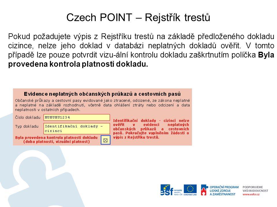 Czech POINT – Rejstřík trestů Pokud požadujete výpis z Rejstříku trestů na základě předloženého dokladu cizince, nelze jeho doklad v databázi neplatných dokladů ověřit.