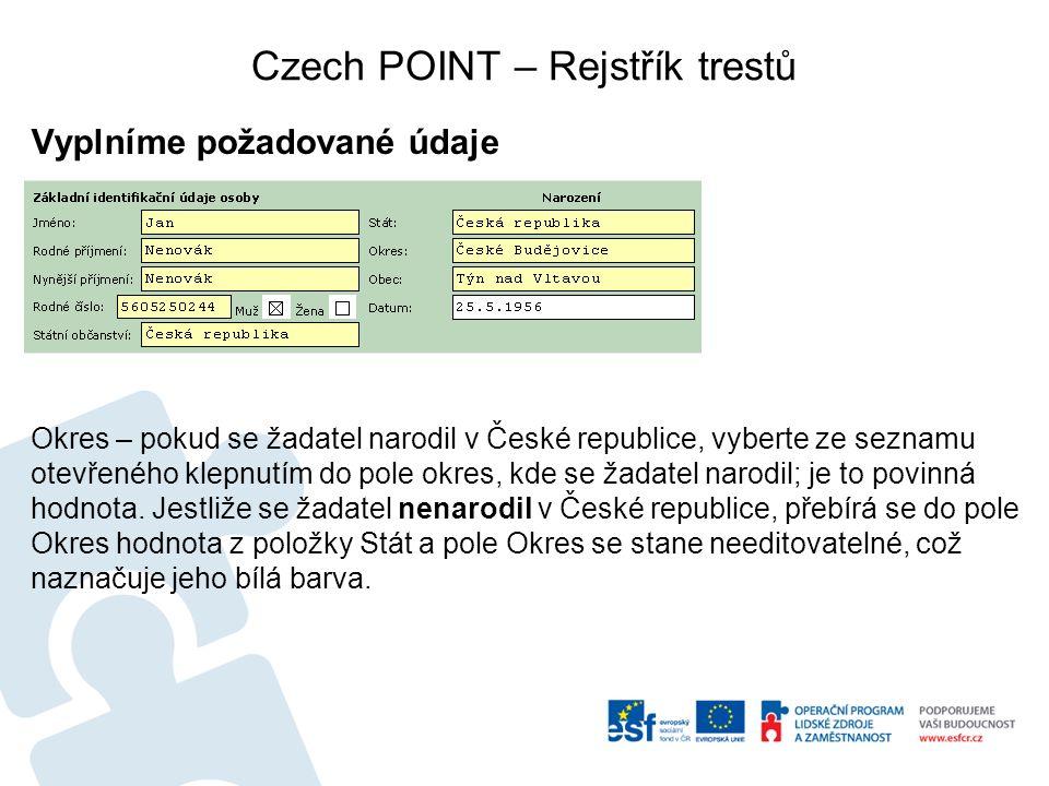 Czech POINT – Rejstřík trestů Vyplníme požadované údaje Okres – pokud se žadatel narodil v České republice, vyberte ze seznamu otevřeného klepnutím do pole okres, kde se žadatel narodil; je to povinná hodnota.