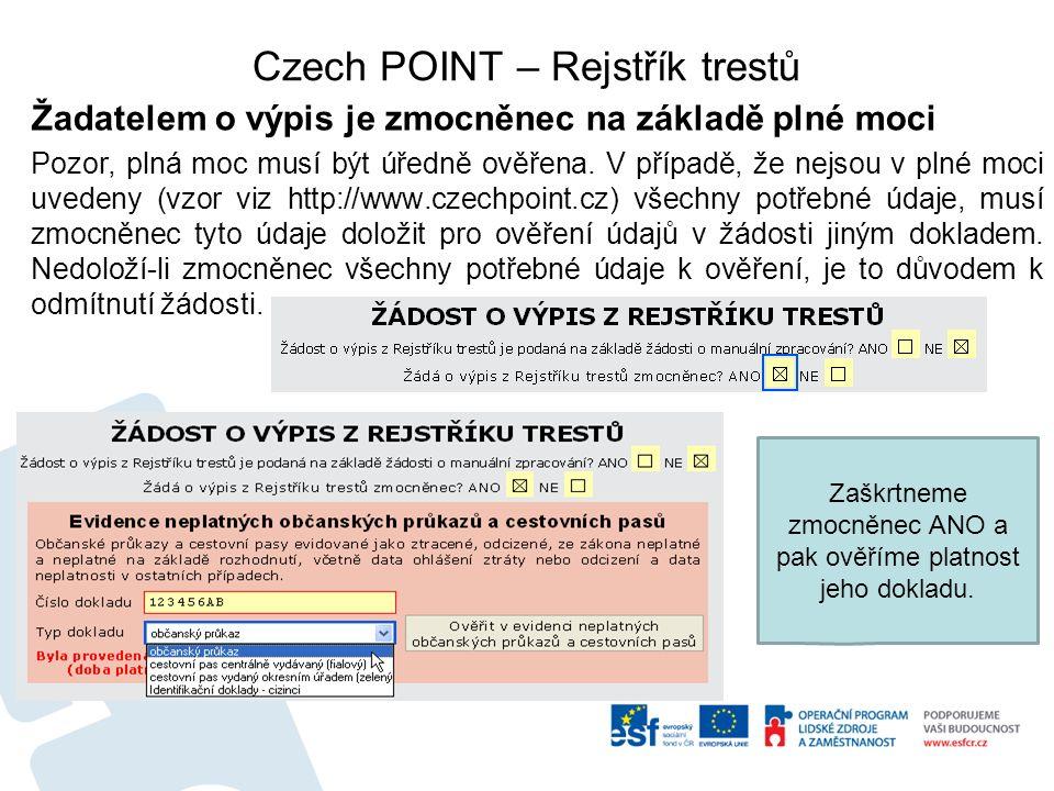 Czech POINT – Rejstřík trestů Žadatelem o výpis je zmocněnec na základě plné moci Pozor, plná moc musí být úředně ověřena.