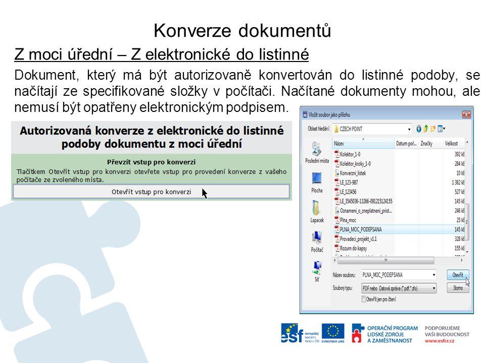 Konverze dokumentů Z moci úřední – Z elektronické do listinné Dokument, který má být autorizovaně konvertován do listinné podoby, se načítají ze specifikované složky v počítači.