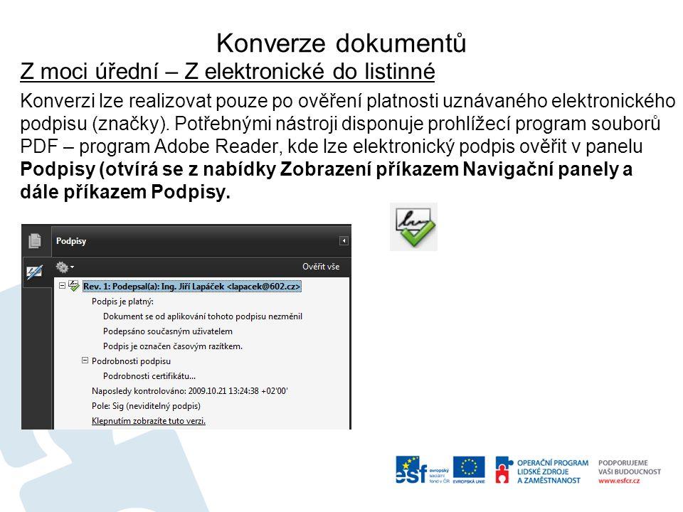 Konverze dokumentů Z moci úřední – Z elektronické do listinné Konverzi lze realizovat pouze po ověření platnosti uznávaného elektronického podpisu (značky).
