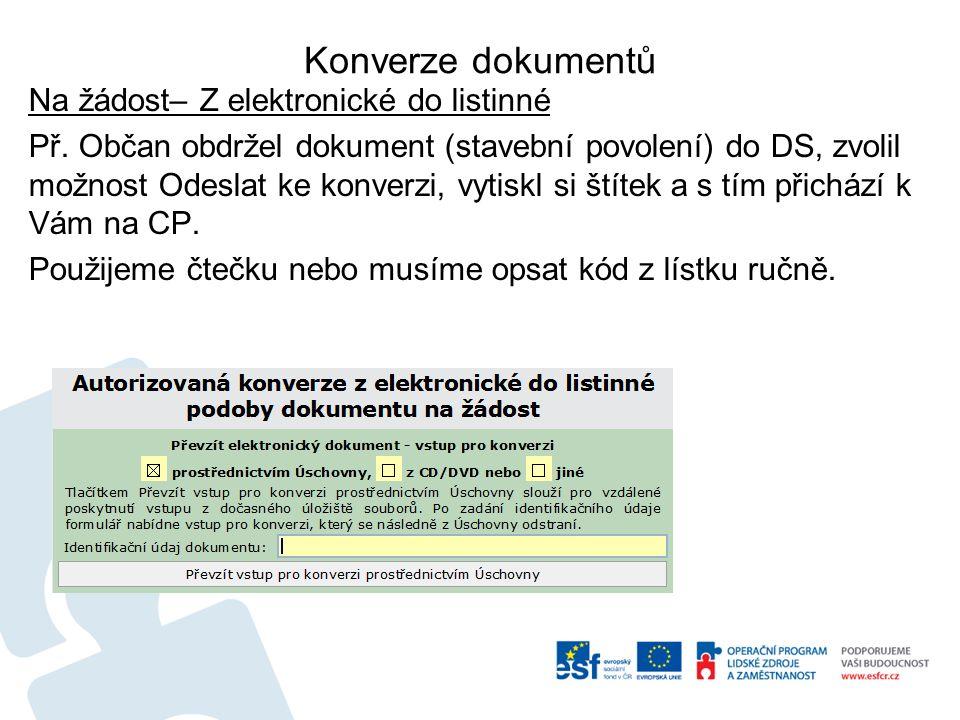 Konverze dokumentů Na žádost– Z elektronické do listinné Př.