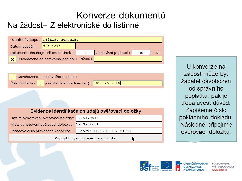 Konverze dokumentů Na žádost– Z elektronické do listinné U konverze na žádost může být žadatel osvobozen od správního poplatku, pak je třeba uvést důvod.
