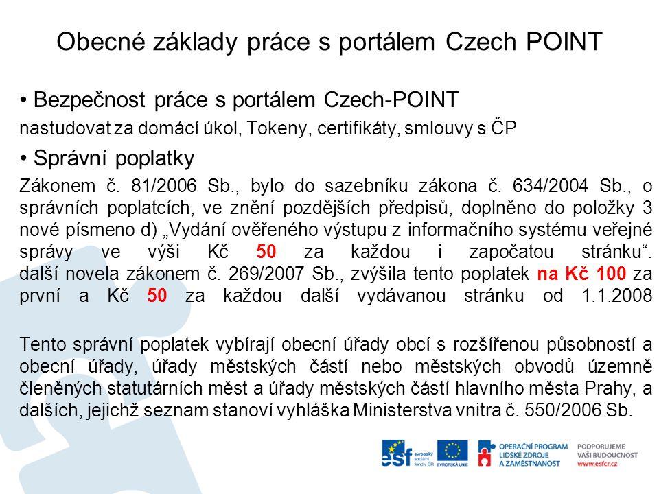 Obecné základy práce s portálem Czech POINT Bezpečnost práce s portálem Czech-POINT nastudovat za domácí úkol, Tokeny, certifikáty, smlouvy s ČP Správní poplatky Zákonem č.