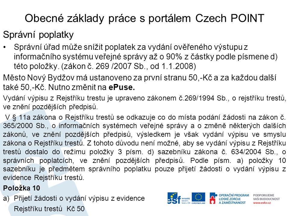 Obecné základy práce s portálem Czech POINT Správní poplatky Správní úřad může snížit poplatek za vydání ověřeného výstupu z informačního systému veřejné správy až o 90% z částky podle písmene d) této položky.