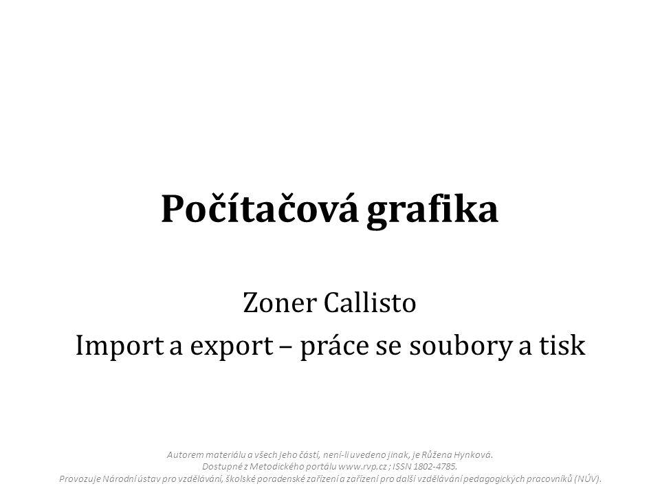 Import a export Vektorové obrázky nejčastější importované vektorové formáty ZMF – dokumenty Zoner Callisto WMF – Windows Metafile – nejpoužívanější formát, snadné načítání import provedeme příkazem Soubor – Import nebo klávesovou zkratkou CTRL + Shift + I