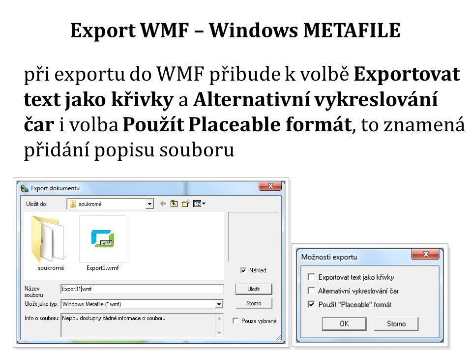Export WMF – Windows METAFILE při exportu do WMF přibude k volbě Exportovat text jako křivky a Alternativní vykreslování čar i volba Použít Placeable formát, to znamená přidání popisu souboru