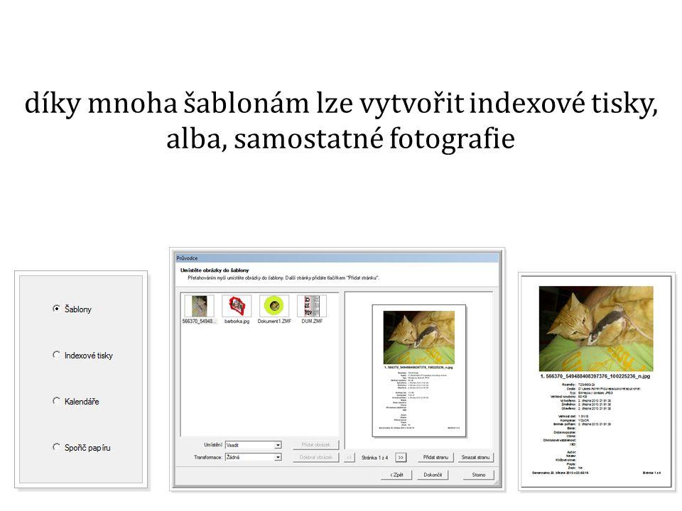 díky mnoha šablonám lze vytvořit indexové tisky, alba, samostatné fotografie