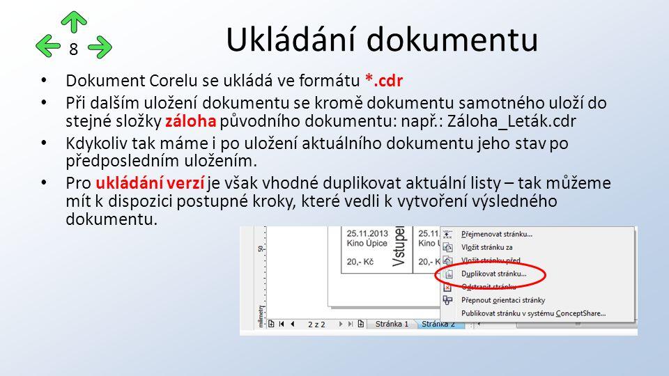 Dokument Corelu se ukládá ve formátu *.cdr Při dalším uložení dokumentu se kromě dokumentu samotného uloží do stejné složky záloha původního dokumentu: např.: Záloha_Leták.cdr Kdykoliv tak máme i po uložení aktuálního dokumentu jeho stav po předposledním uložením.