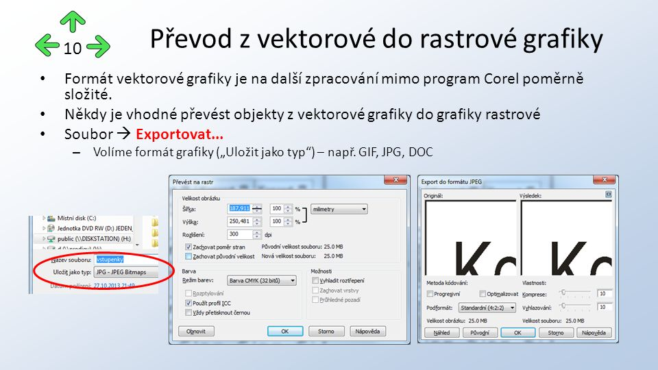 Formát vektorové grafiky je na další zpracování mimo program Corel poměrně složité. Někdy je vhodné převést objekty z vektorové grafiky do grafiky ras
