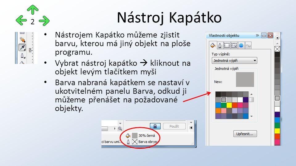 Nástrojem Kapátko můžeme zjistit barvu, kterou má jiný objekt na ploše programu. Vybrat nástroj kapátko  kliknout na objekt levým tlačítkem myši Barv
