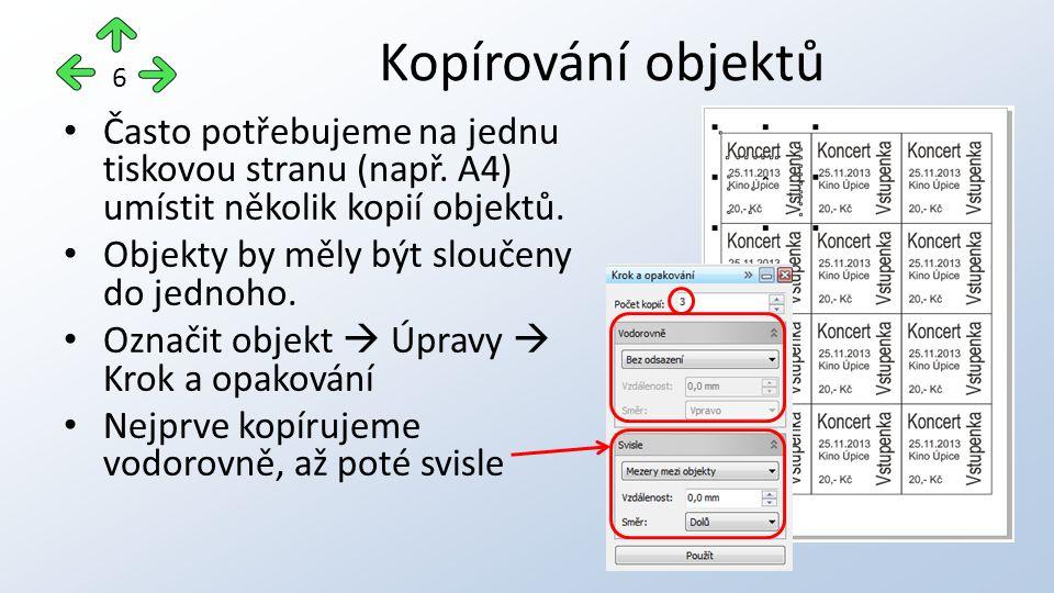 Často potřebujeme na jednu tiskovou stranu (např. A4) umístit několik kopií objektů. Objekty by měly být sloučeny do jednoho. Označit objekt  Úpravy