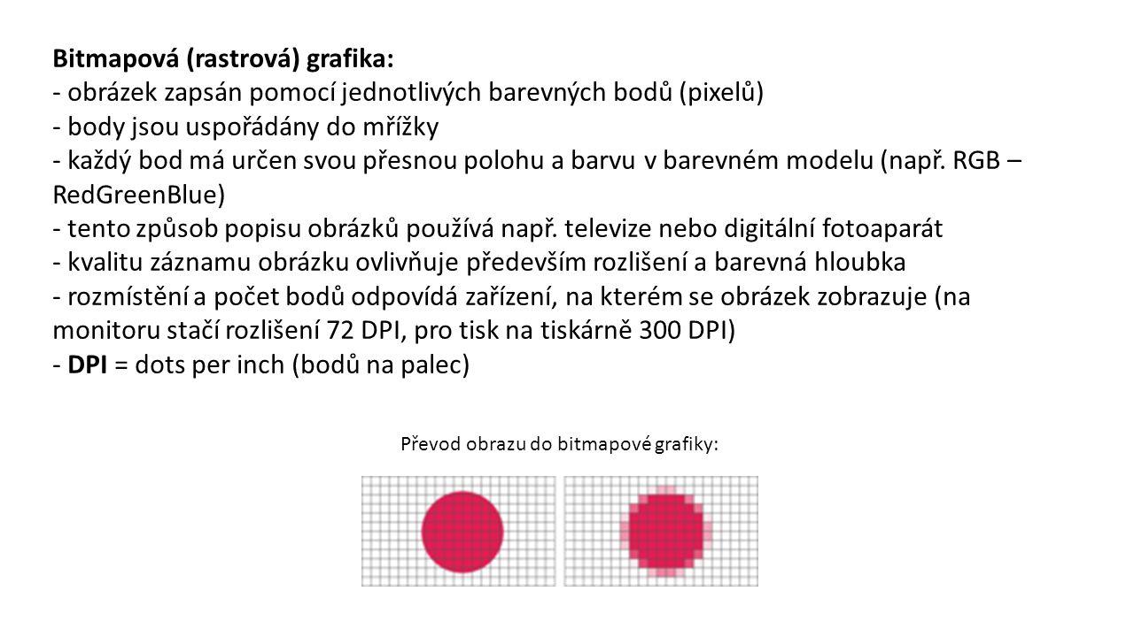 Bitmapová (rastrová) grafika: - obrázek zapsán pomocí jednotlivých barevných bodů (pixelů) - body jsou uspořádány do mřížky - každý bod má určen svou