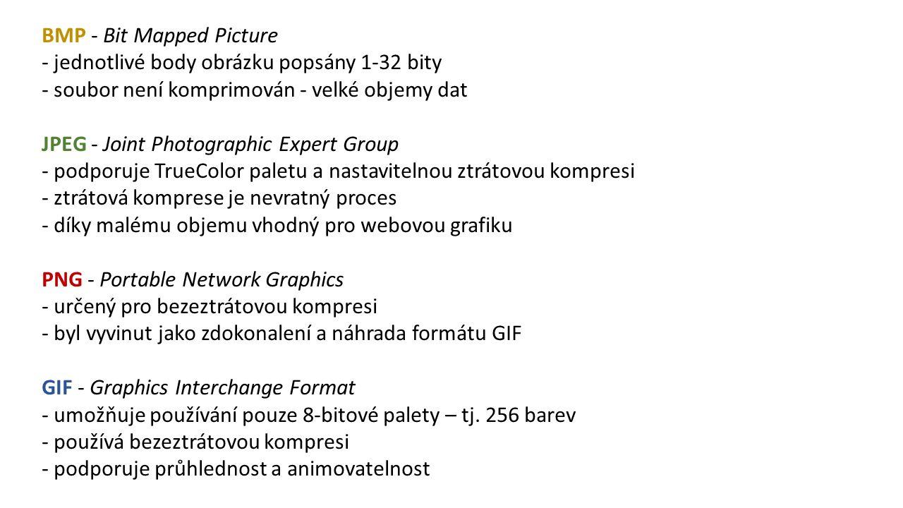 BMP - Bit Mapped Picture - jednotlivé body obrázku popsány 1-32 bity - soubor není komprimován - velké objemy dat JPEG - Joint Photographic Expert Gro