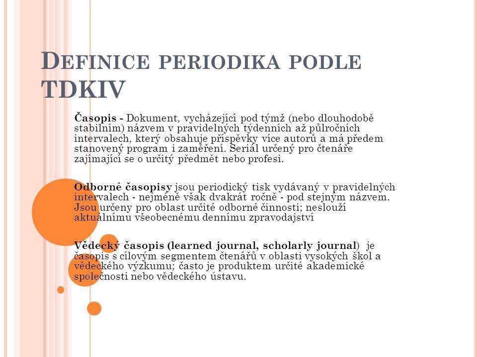 D EFINICE PERIODIKA PODLE TDKIV Časopis - Dokument, vycházející pod týmž (nebo dlouhodobě stabilním) názvem v pravidelných týdenních až půlročních int