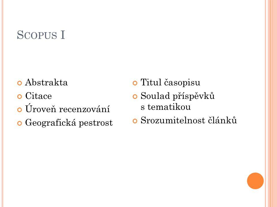 S COPUS I Abstrakta Citace Úroveň recenzování Geografická pestrost Titul časopisu Soulad příspěvků s tematikou Srozumitelnost článků