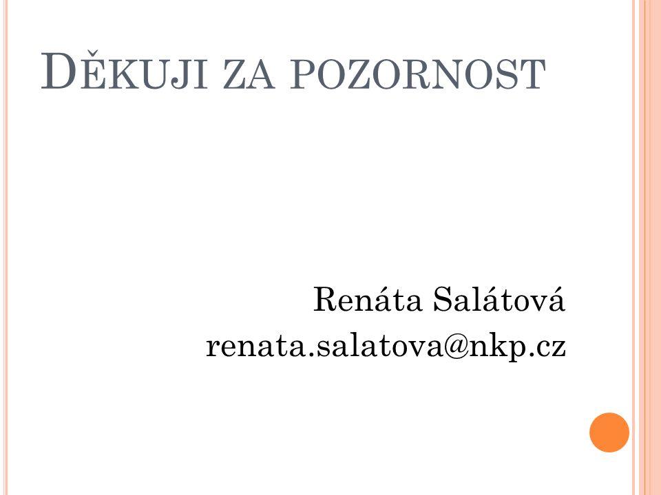 D ĚKUJI ZA POZORNOST Renáta Salátová renata.salatova@nkp.cz