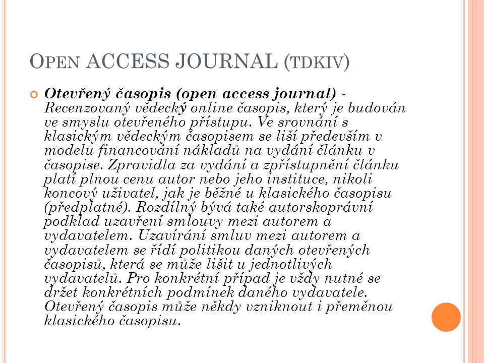 O PEN ACCESS JOURNAL ( TDKIV ) Otevřený časopis (open access journal) - Recenzovaný vědeck ý online časopis, který je budován ve smyslu otevřeného pří