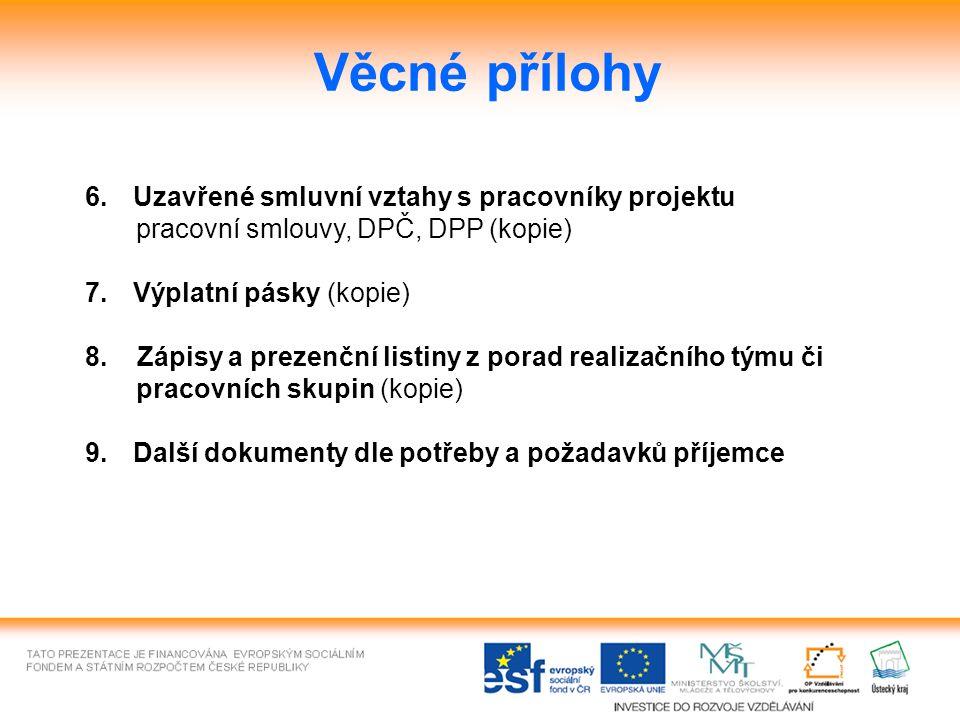 Věcné přílohy 6.Uzavřené smluvní vztahy s pracovníky projektu pracovní smlouvy, DPČ, DPP (kopie) 7.Výplatní pásky (kopie) 8.