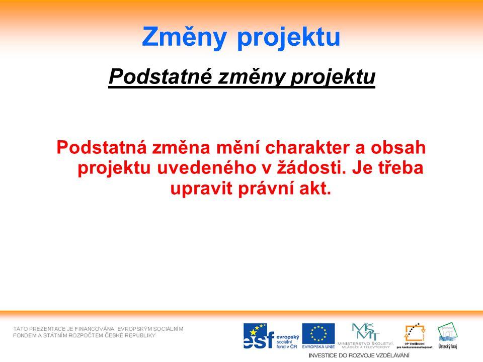 Změny projektu Podstatné změny projektu Podstatná změna mění charakter a obsah projektu uvedeného v žádosti.
