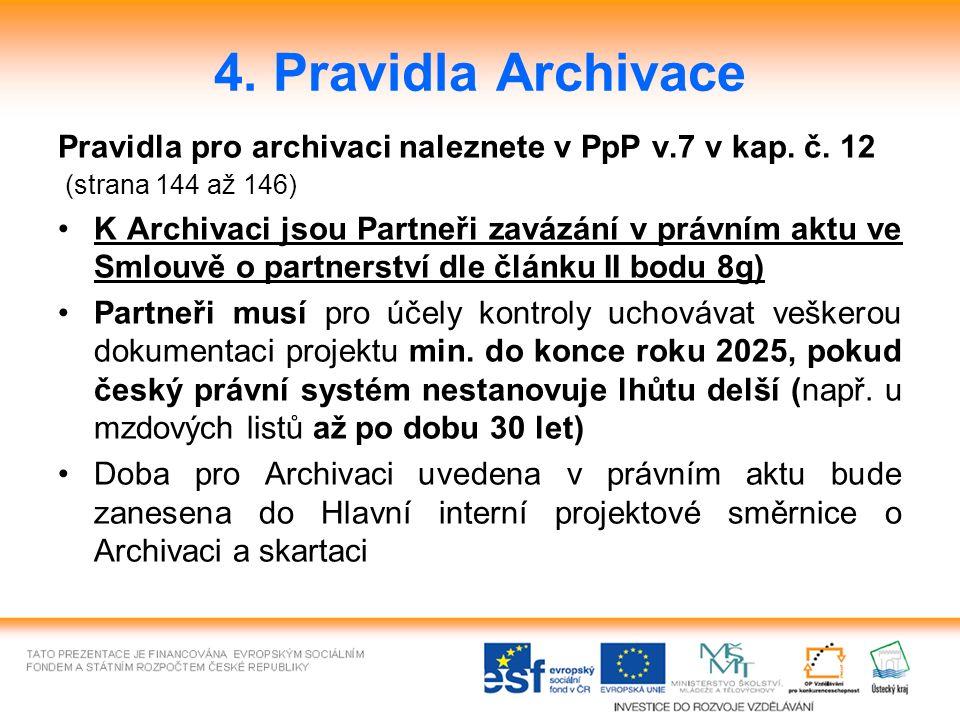 4. Pravidla Archivace Pravidla pro archivaci naleznete v PpP v.7 v kap. č. 12 (strana 144 až 146) K Archivaci jsou Partneři zavázání v právním aktu ve