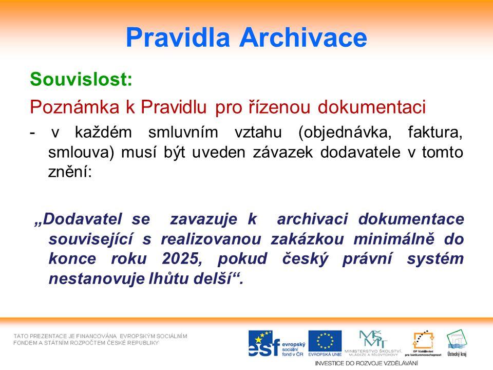 """Pravidla Archivace Souvislost: Poznámka k Pravidlu pro řízenou dokumentaci - v každém smluvním vztahu (objednávka, faktura, smlouva) musí být uveden závazek dodavatele v tomto znění: """"Dodavatel se zavazuje k archivaci dokumentace související s realizovanou zakázkou minimálně do konce roku 2025, pokud český právní systém nestanovuje lhůtu delší ."""