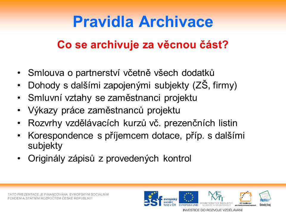 Pravidla Archivace Co se archivuje za věcnou část? Smlouva o partnerství včetně všech dodatků Dohody s dalšími zapojenými subjekty (ZŠ, firmy) Smluvní