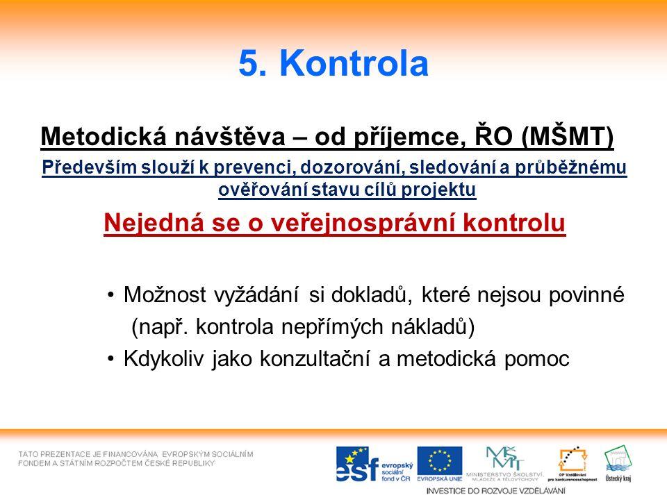 5. Kontrola Metodická návštěva – od příjemce, ŘO (MŠMT) Především slouží k prevenci, dozorování, sledování a průběžnému ověřování stavu cílů projektu