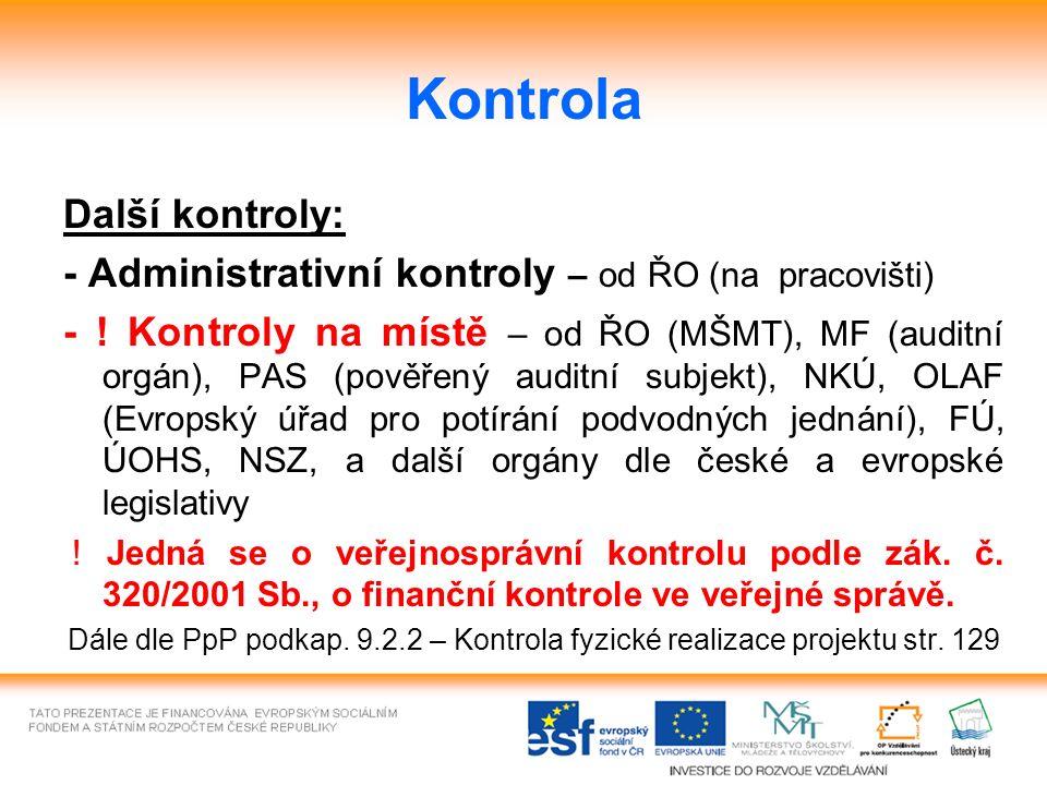 Kontrola Další kontroly: - Administrativní kontroly – od ŘO (na pracovišti) - ! Kontroly na místě – od ŘO (MŠMT), MF (auditní orgán), PAS (pověřený au