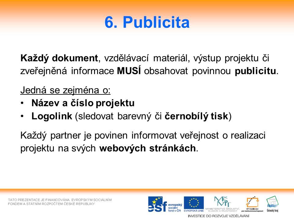 6. Publicita Každý dokument, vzdělávací materiál, výstup projektu či zveřejněná informace MUSÍ obsahovat povinnou publicitu. Jedná se zejména o: Název