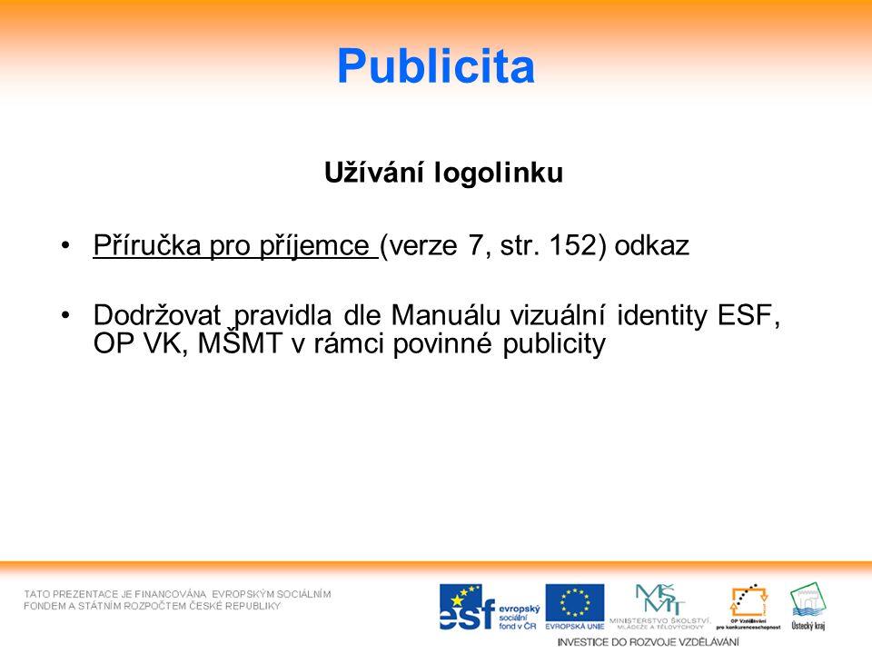 Publicita Užívání logolinku Příručka pro příjemce (verze 7, str. 152) odkaz Dodržovat pravidla dle Manuálu vizuální identity ESF, OP VK, MŠMT v rámci