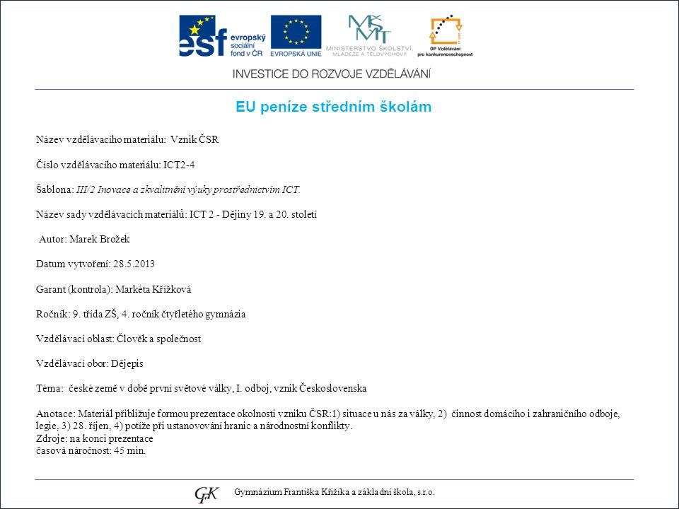 EU peníze středním školám Název vzdělávacího materiálu: Vznik ČSR Číslo vzdělávacího materiálu: ICT2-4 Šablona: III/2 Inovace a zkvalitnění výuky prostřednictvím ICT.