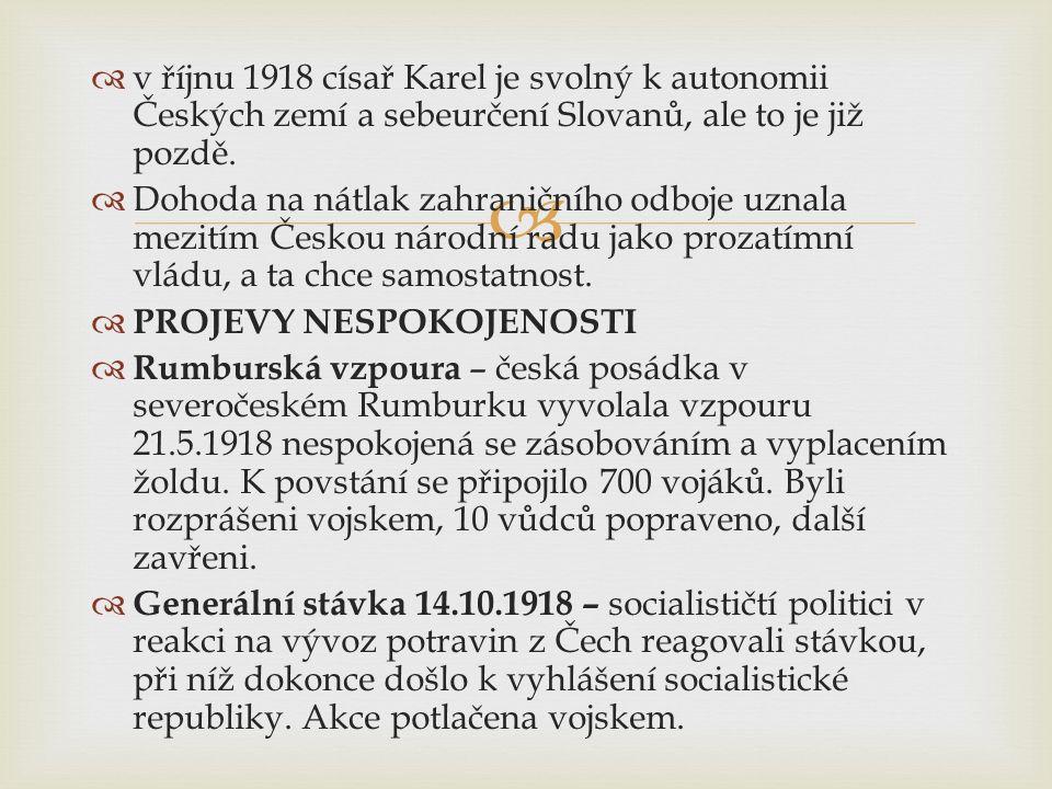   v říjnu 1918 císař Karel je svolný k autonomii Českých zemí a sebeurčení Slovanů, ale to je již pozdě.