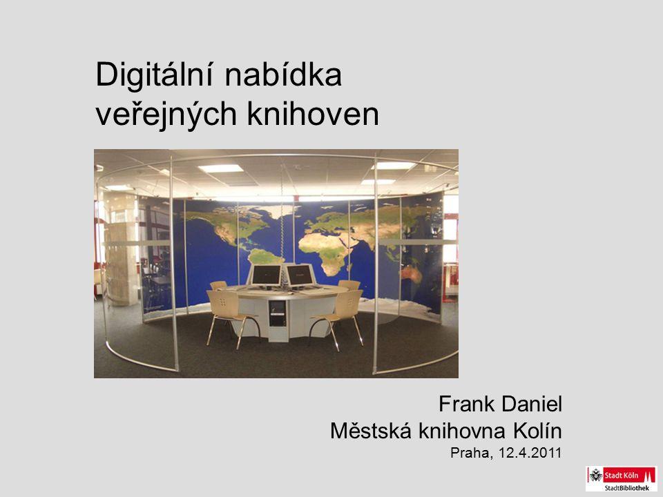 Digitální nabídka veřejných knihoven Frank Daniel Městská knihovna Kolín Praha, 12.4.2011