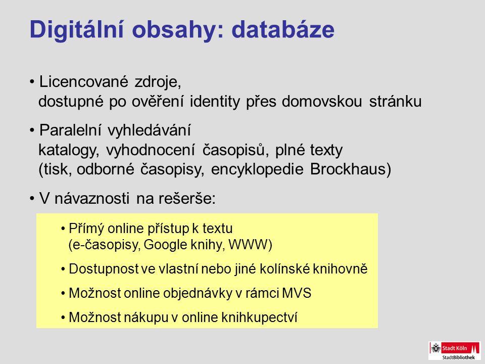 Digitální obsahy: databáze Licencované zdroje, dostupné po ověření identity přes domovskou stránku Paralelní vyhledávání katalogy, vyhodnocení časopisů, plné texty (tisk, odborné časopisy, encyklopedie Brockhaus) V návaznosti na rešerše: Přímý online přístup k textu (e-časopisy, Google knihy, WWW) Dostupnost ve vlastní nebo jiné kolínské knihovně Možnost online objednávky v rámci MVS Možnost nákupu v online knihkupectví