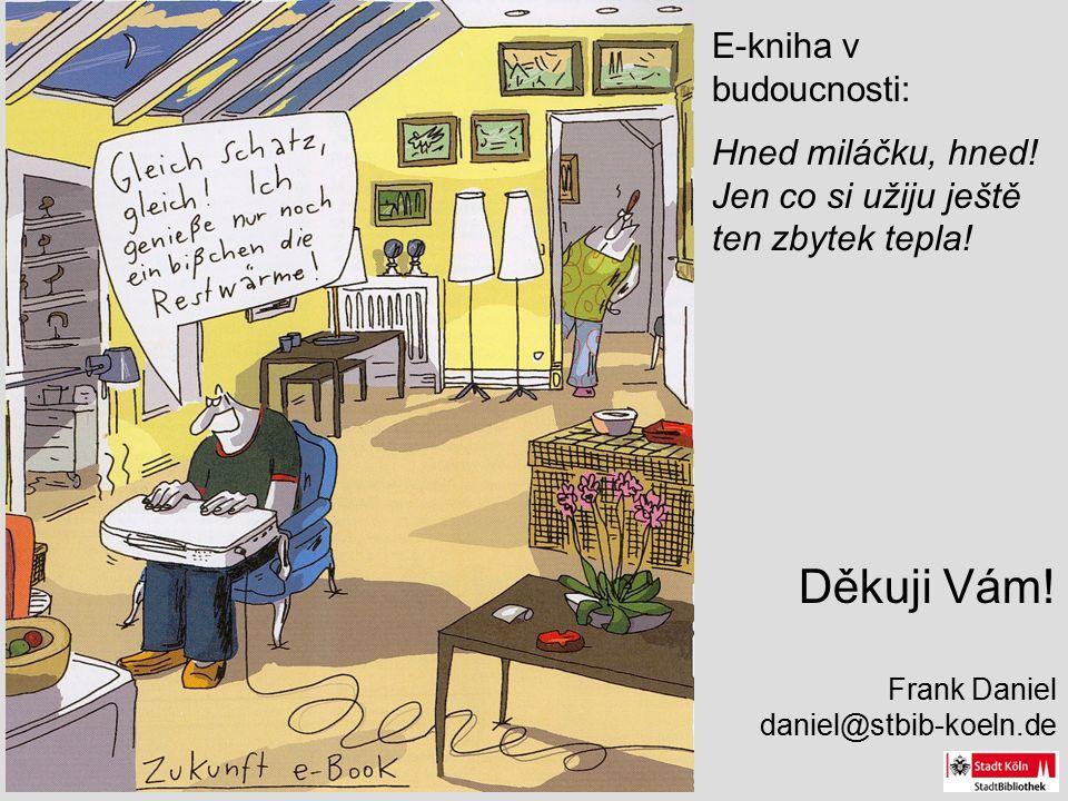 Děkuji Vám. Frank Daniel daniel@stbib-koeln.de E-kniha v budoucnosti: Hned miláčku, hned.